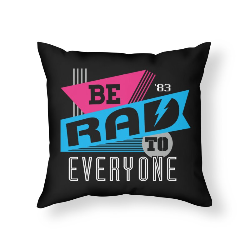 Be Rad To Everyone Home Throw Pillow by Greg Gosline Design Co.