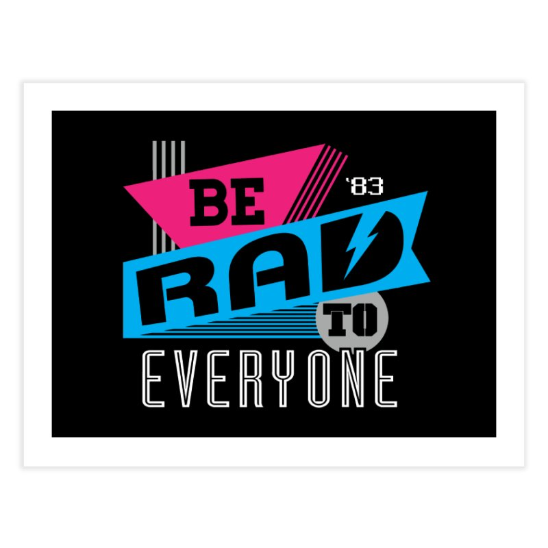 Be Rad To Everyone Home Fine Art Print by Greg Gosline Design Co.