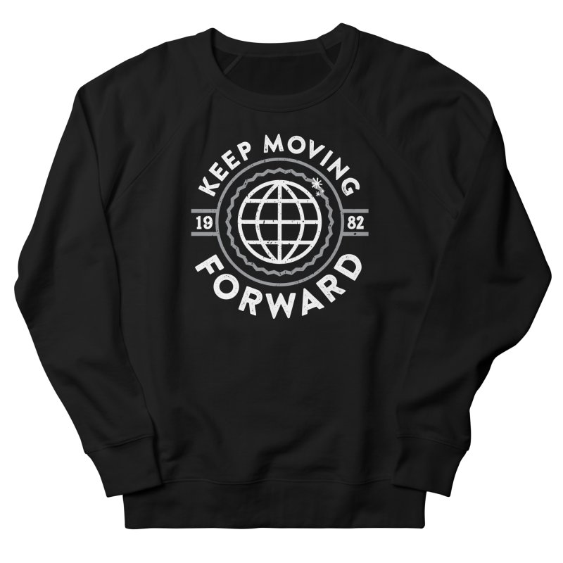 Keep Moving Forward Women's French Terry Sweatshirt by Greg Gosline Design Co.