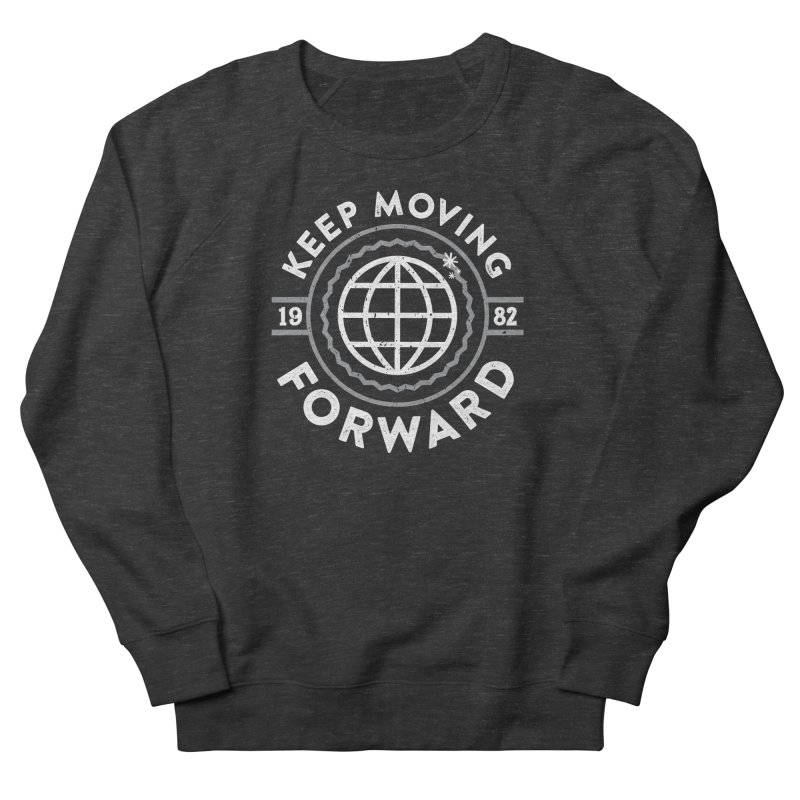 Keep Moving Forward Men's French Terry Sweatshirt by Greg Gosline Design Co.