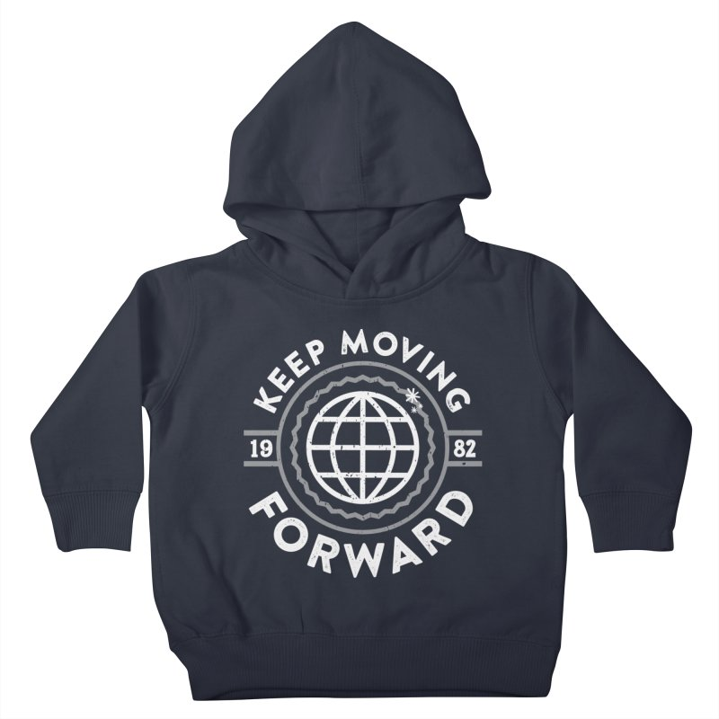 Keep Moving Forward Kids Toddler Pullover Hoody by Greg Gosline Design Co.