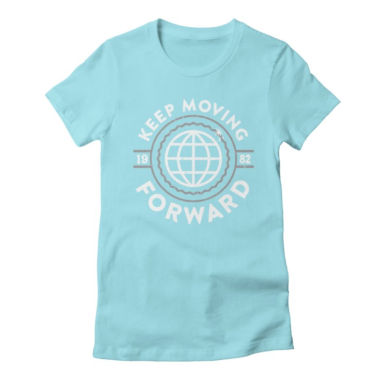 Keep Moving Forward Women's Fitted T-Shirt by Greg Gosline Design Co.