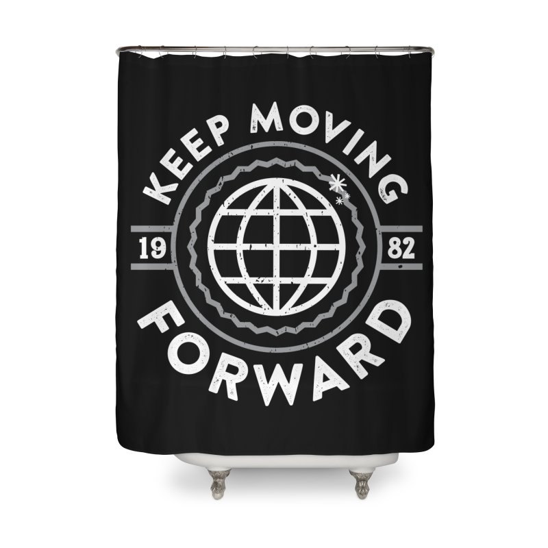 Keep Moving Forward Home Shower Curtain by Greg Gosline Design Co.