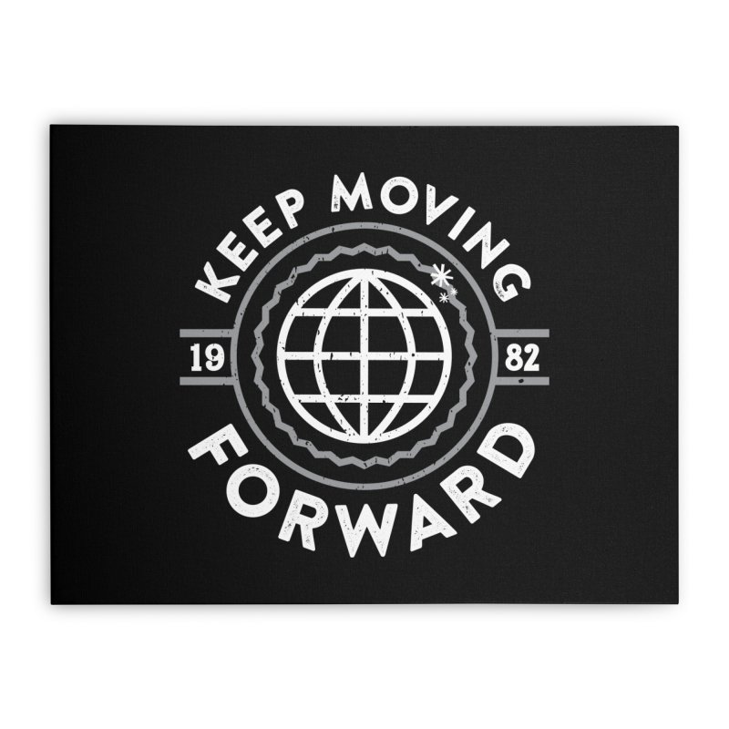 Keep Moving Forward Home Stretched Canvas by Greg Gosline Design Co.