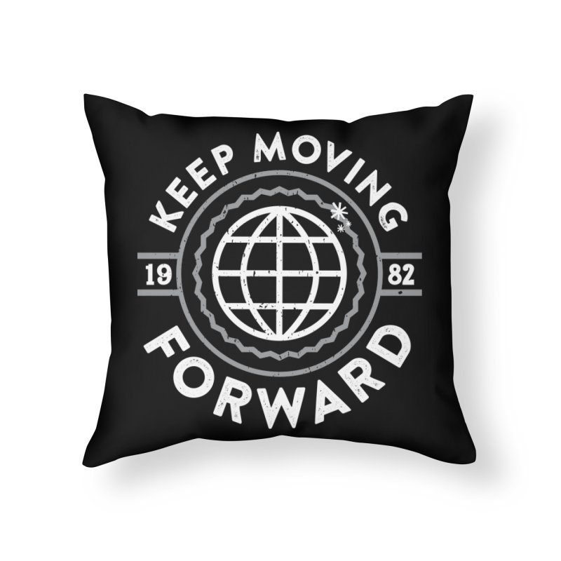 Keep Moving Forward Home Throw Pillow by Greg Gosline Design Co.