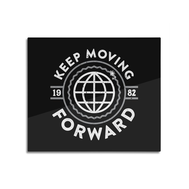 Keep Moving Forward Home Mounted Aluminum Print by Greg Gosline Design Co.