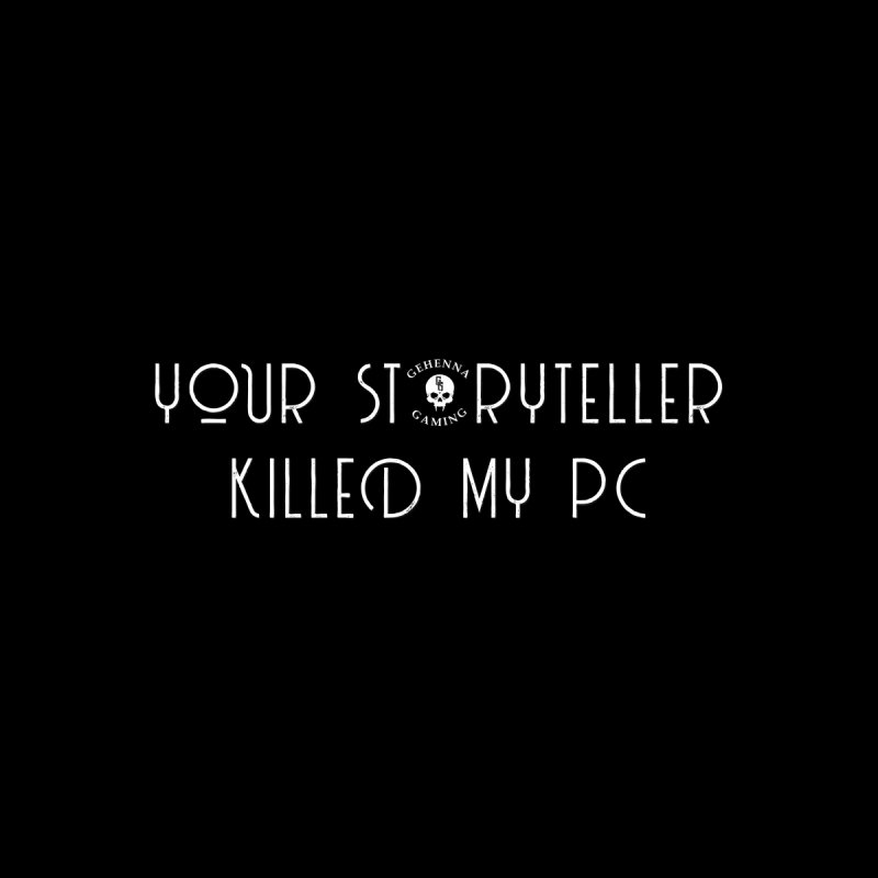 Your Storyteller Killed My PC Men's T-Shirt by The Gehenna Gaming Shop