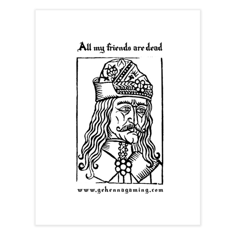 All My Friends Are Dead Home Fine Art Print by The Gehenna Gaming Shop