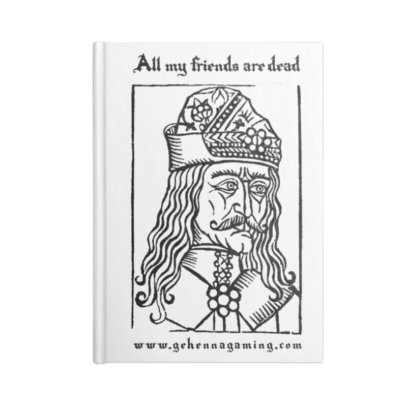 All My Friends Are Dead Accessories Lined Journal Notebook by GehennaGaming's Artist Shop