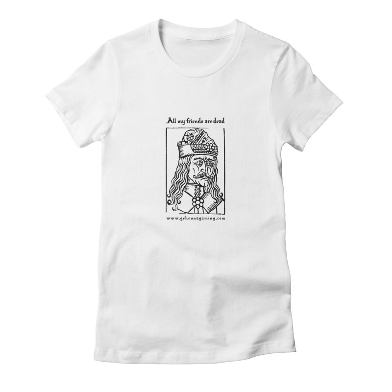 All My Friends Are Dead in Women's Fitted T-Shirt White by GehennaGaming's Artist Shop