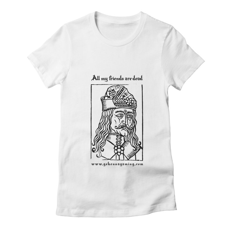 All My Friends Are Dead in Women's Fitted T-Shirt White by The Gehenna Gaming Shop