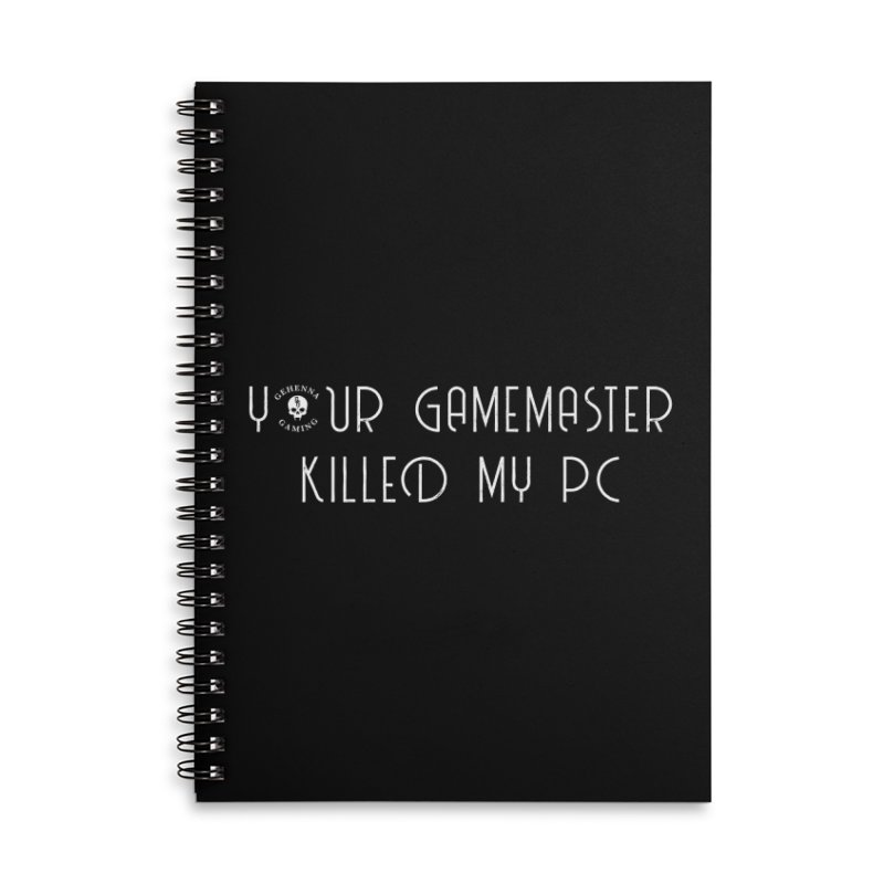 Your GM Killed My PC Accessories Lined Spiral Notebook by The Gehenna Gaming Shop