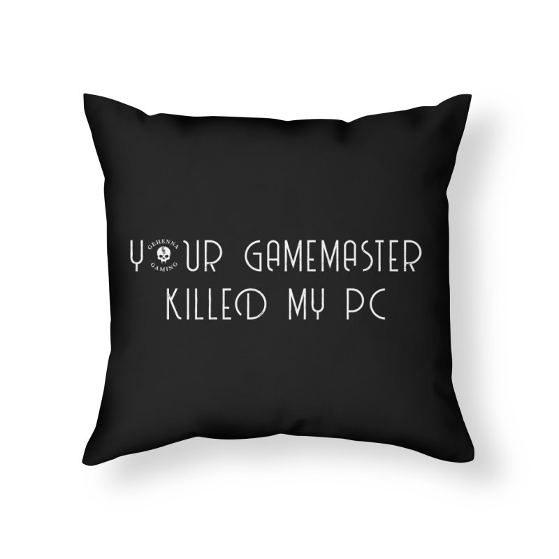 Your GM Killed My PC Home Throw Pillow by The Gehenna Gaming Shop
