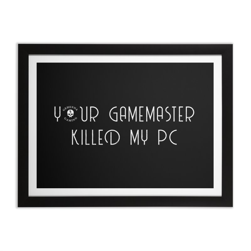 Your GM Killed My PC Home Framed Fine Art Print by The Gehenna Gaming Shop