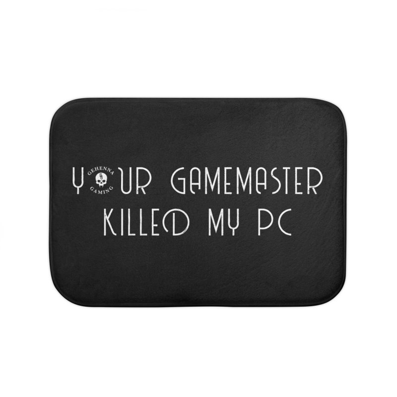 Your GM Killed My PC Home Bath Mat by The Gehenna Gaming Shop