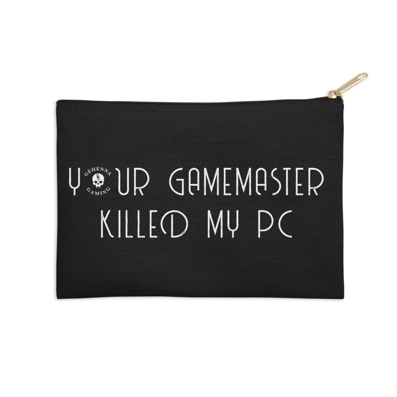 Your GM Killed My PC Accessories Zip Pouch by The Gehenna Gaming Shop
