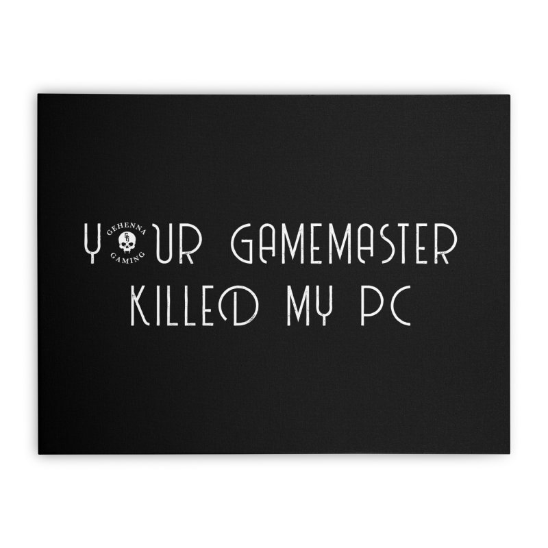 Your GM Killed My PC Home Stretched Canvas by The Gehenna Gaming Shop