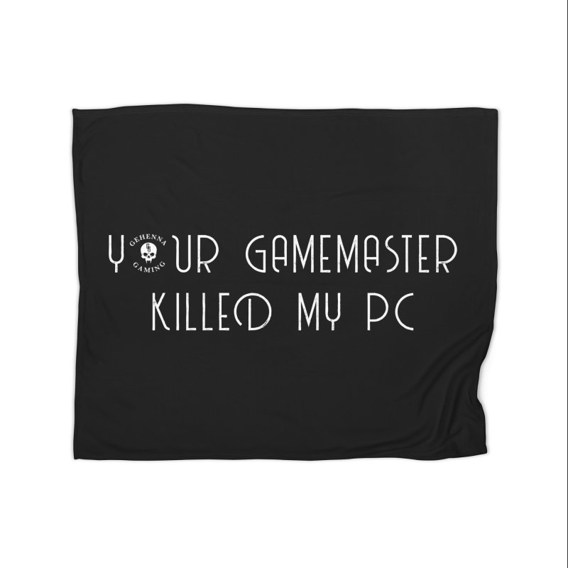 Your GM Killed My PC Home Fleece Blanket Blanket by GehennaGaming's Artist Shop