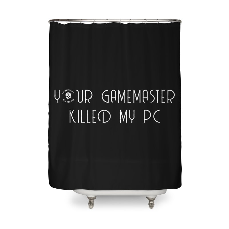 Your GM Killed My PC Home Shower Curtain by The Gehenna Gaming Shop