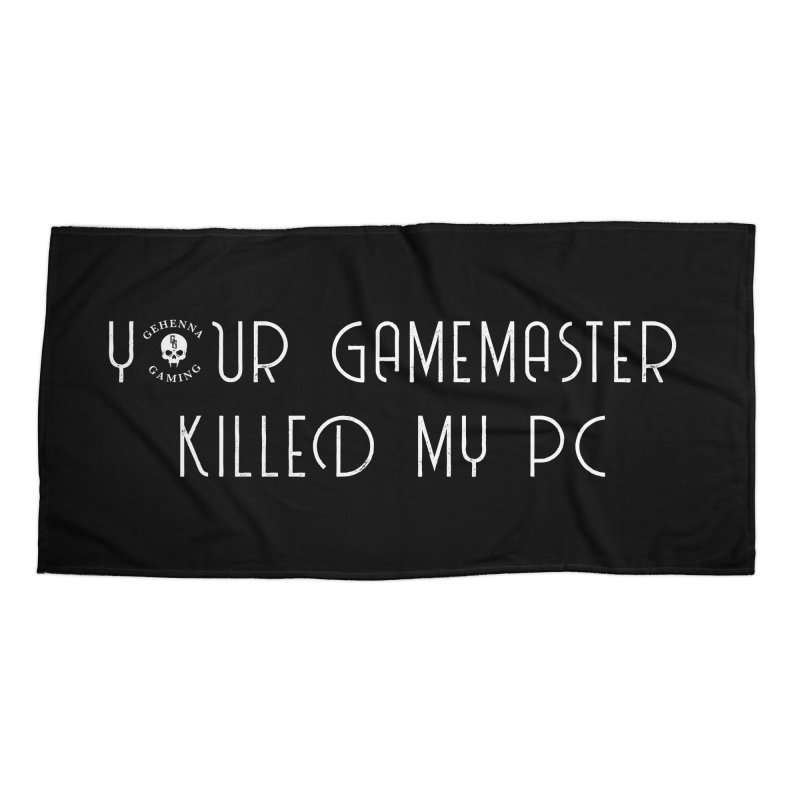 Your GM Killed My PC Accessories Beach Towel by The Gehenna Gaming Shop