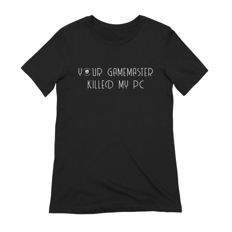 Your GM Killed My PC Women's Extra Soft T-Shirt by GehennaGaming's Artist Shop