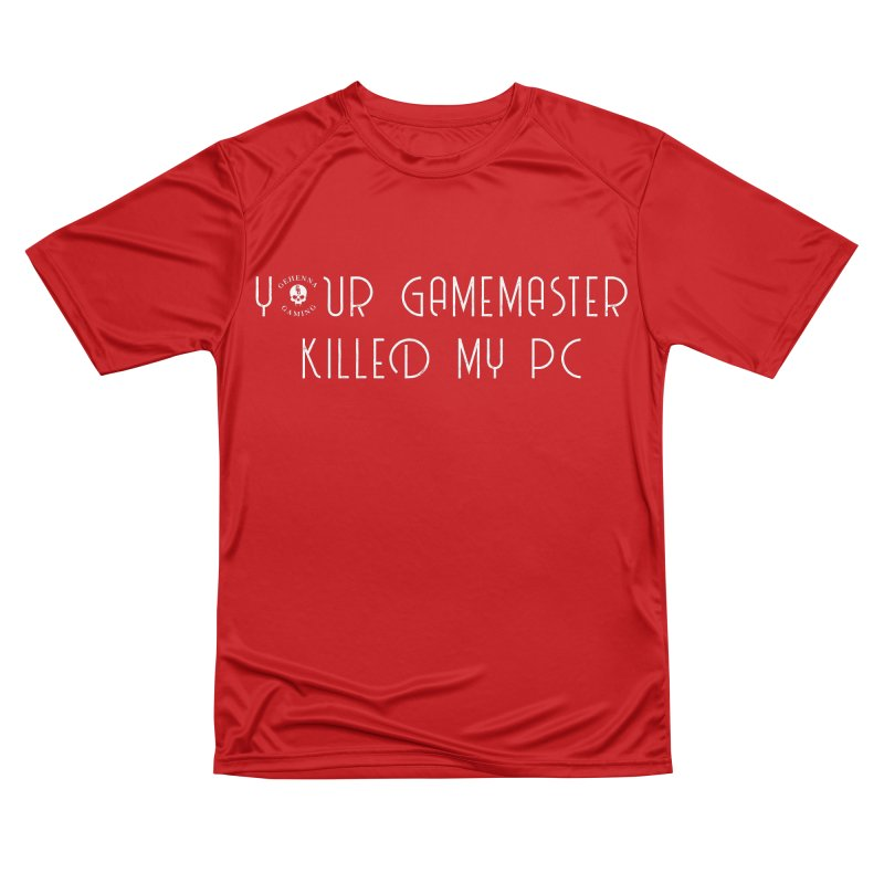 Your GM Killed My PC Men's Performance T-Shirt by The Gehenna Gaming Shop