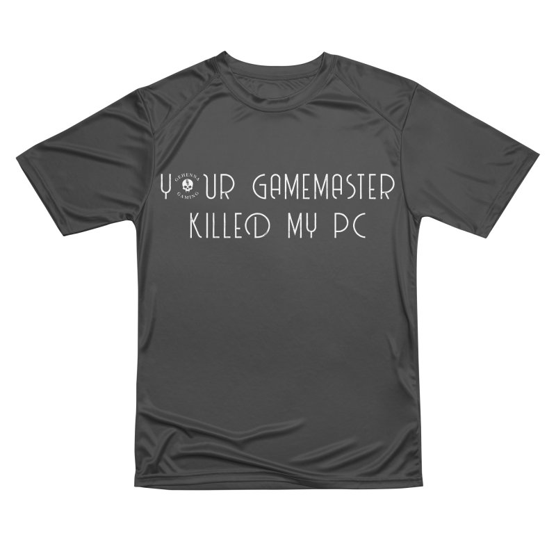 Your GM Killed My PC Women's Performance Unisex T-Shirt by The Gehenna Gaming Shop
