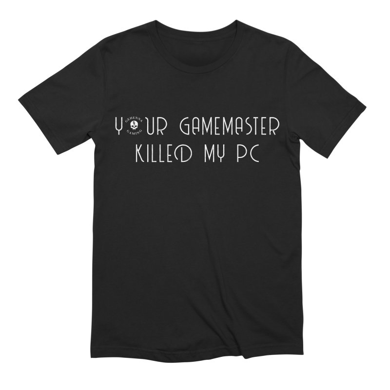 Your GM Killed My PC Men's Extra Soft T-Shirt by GehennaGaming's Artist Shop