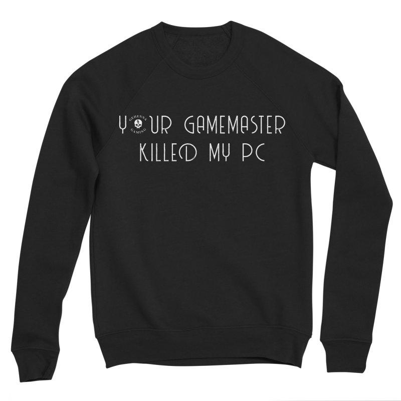 Your GM Killed My PC Men's Sponge Fleece Sweatshirt by The Gehenna Gaming Shop