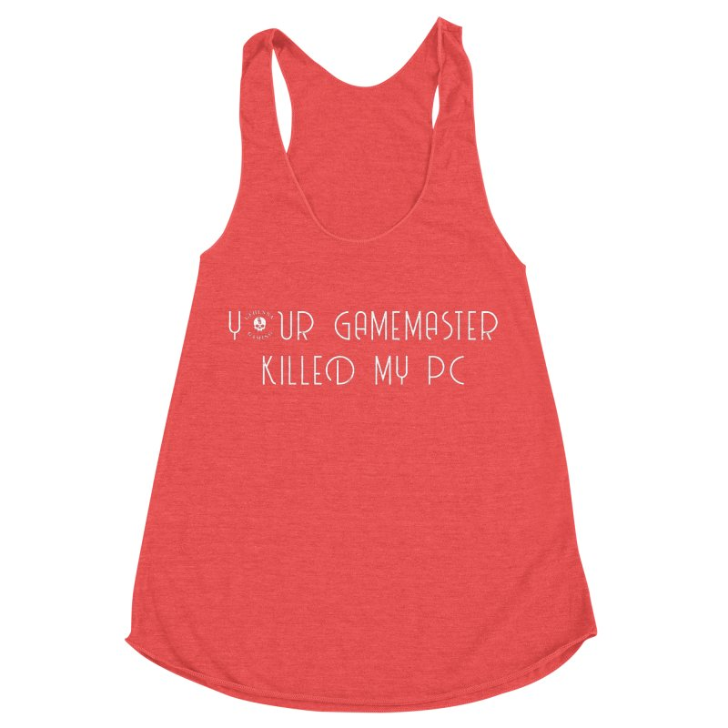 Your GM Killed My PC Women's Racerback Triblend Tank by GehennaGaming's Artist Shop