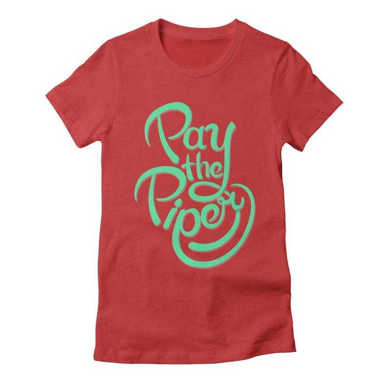 Pay The Piper Women's Fitted T-Shirt by Gentlemen Tees