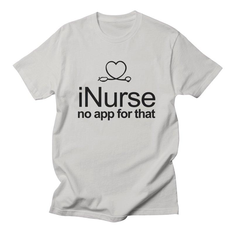 iNurse No App for that Men's T-Shirt by GeorgeSaysCancerSucks