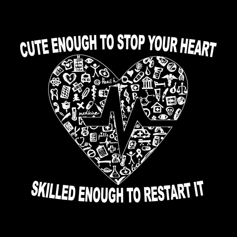Cute Enough To Stop Your Heart Women's T-Shirt by GeorgeSaysCancerSucks