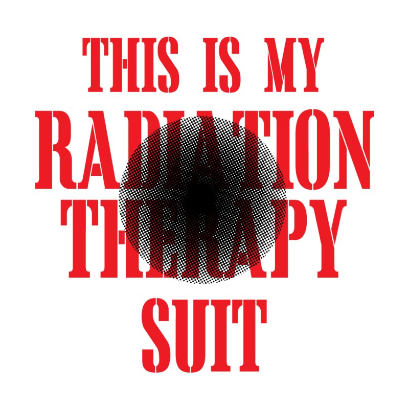 Radiation Therapy Suit by GeorgeSaysCancerSucks