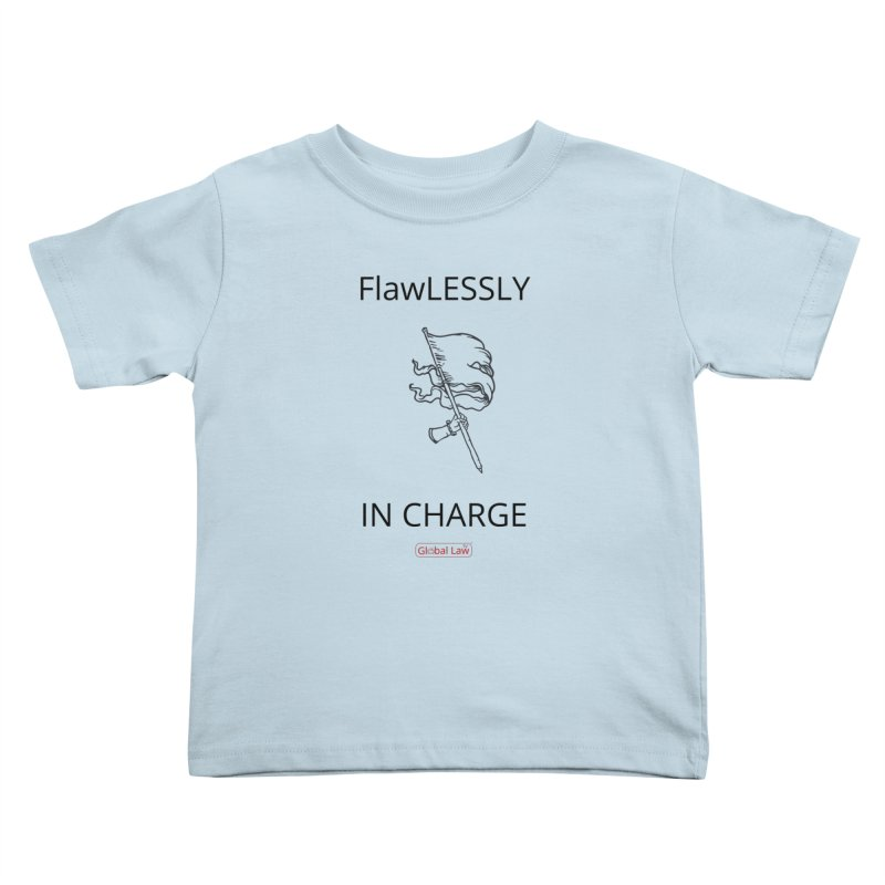 Flawlessly in Charge Kids Toddler T-Shirt by GlobalLawTV's Artist Shop