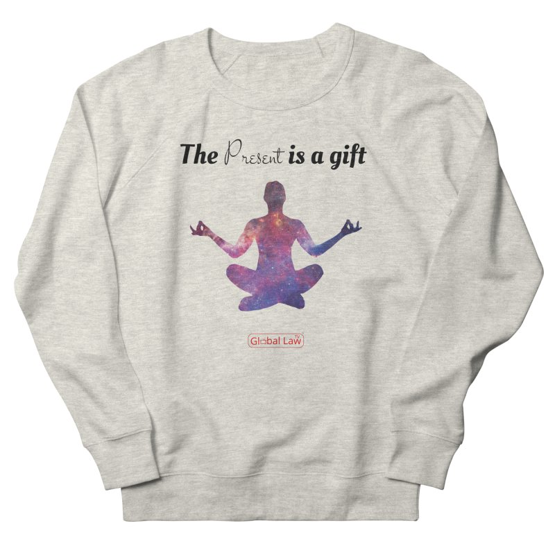 Be Present Women's French Terry Sweatshirt by GlobalLawTV's Artist Shop