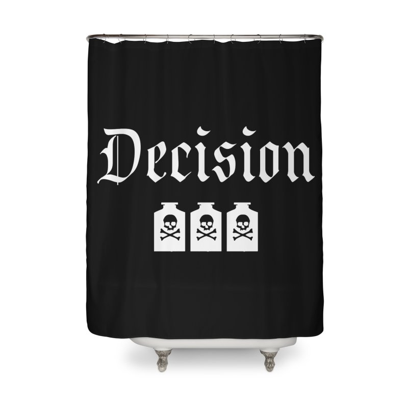 Decision poison Home Shower Curtain by Good Rats Barbershop
