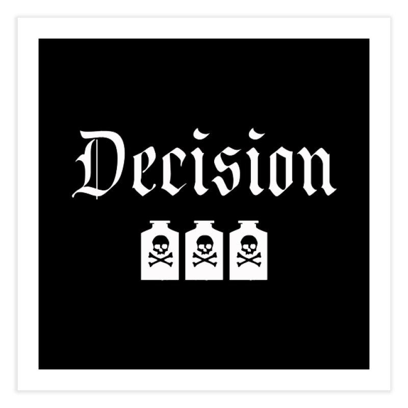 Decision poison Home Fine Art Print by Good Rats Barbershop