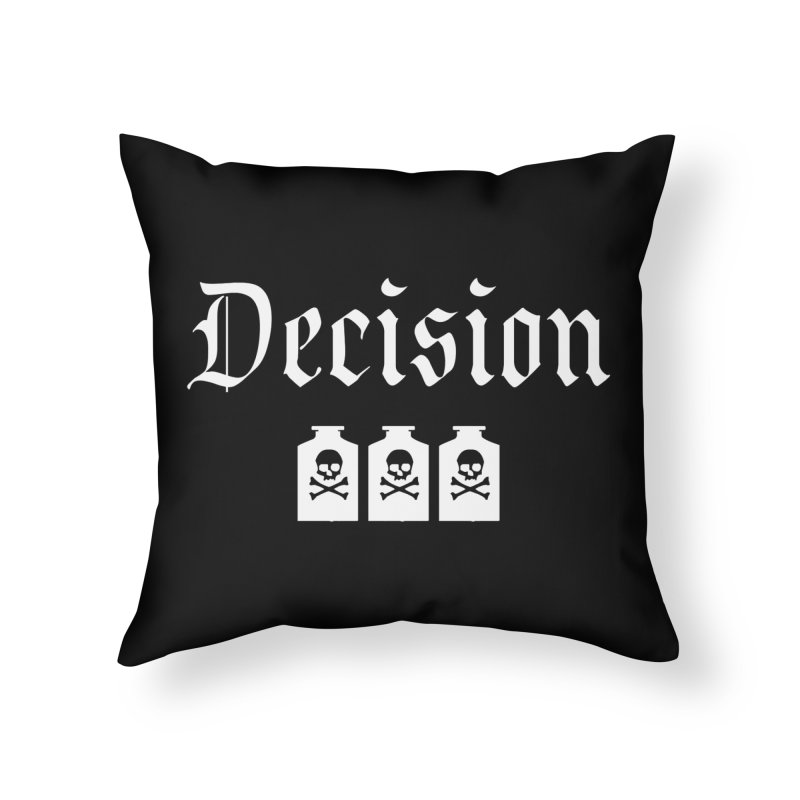 Decision poison Home Throw Pillow by Good Rats Barbershop