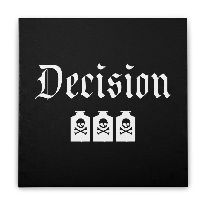 Decision poison Home Stretched Canvas by Good Rats Barbershop
