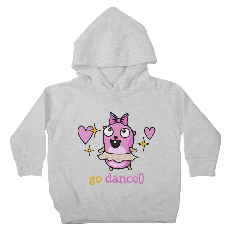 go dance() Kids Toddler Pullover Hoody by Be like a Gopher