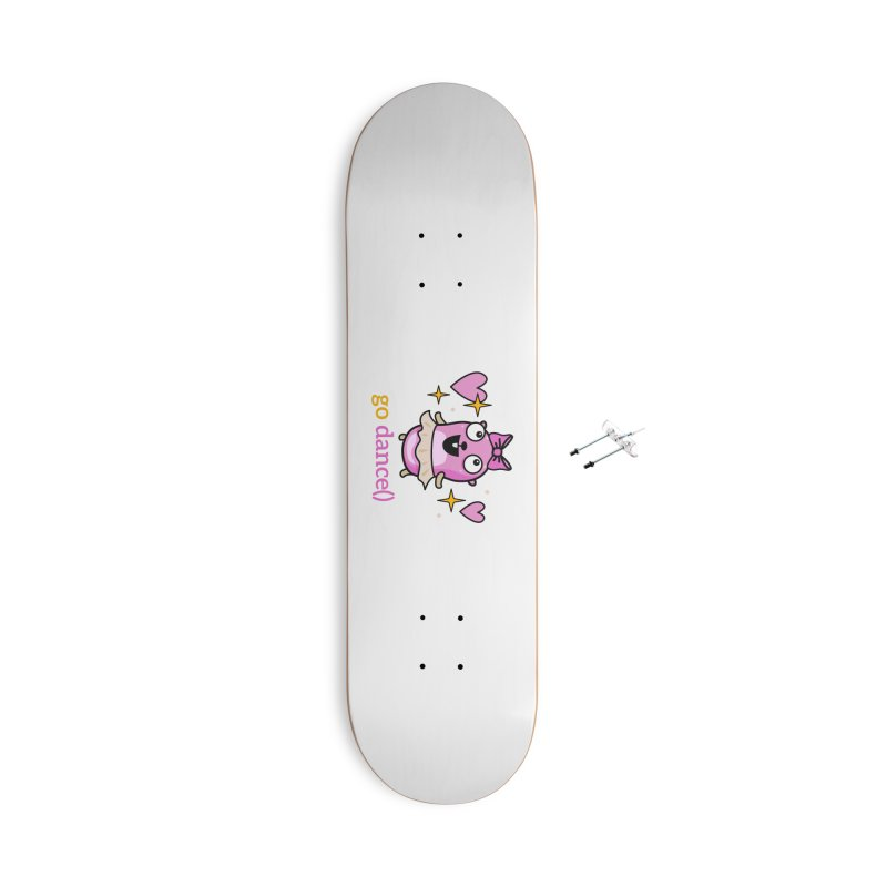 go dance() Accessories Skateboard by Be like a Gopher