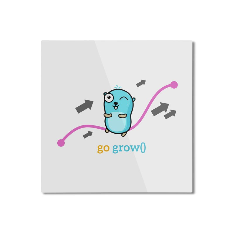 go grow() Home Mounted Aluminum Print by Be like a Gopher