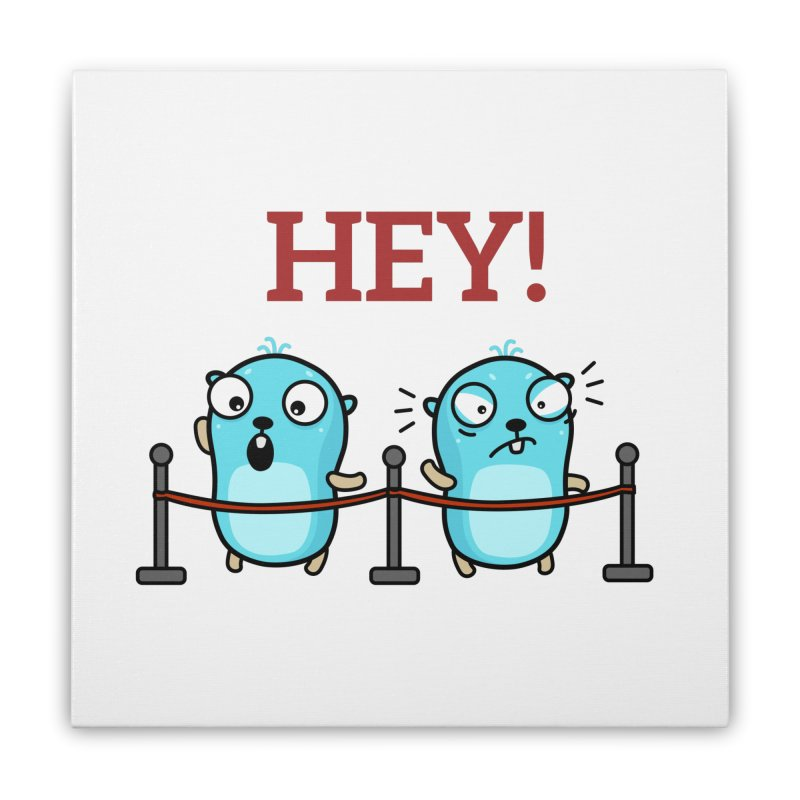 Hey! Home Stretched Canvas by Be like a Gopher