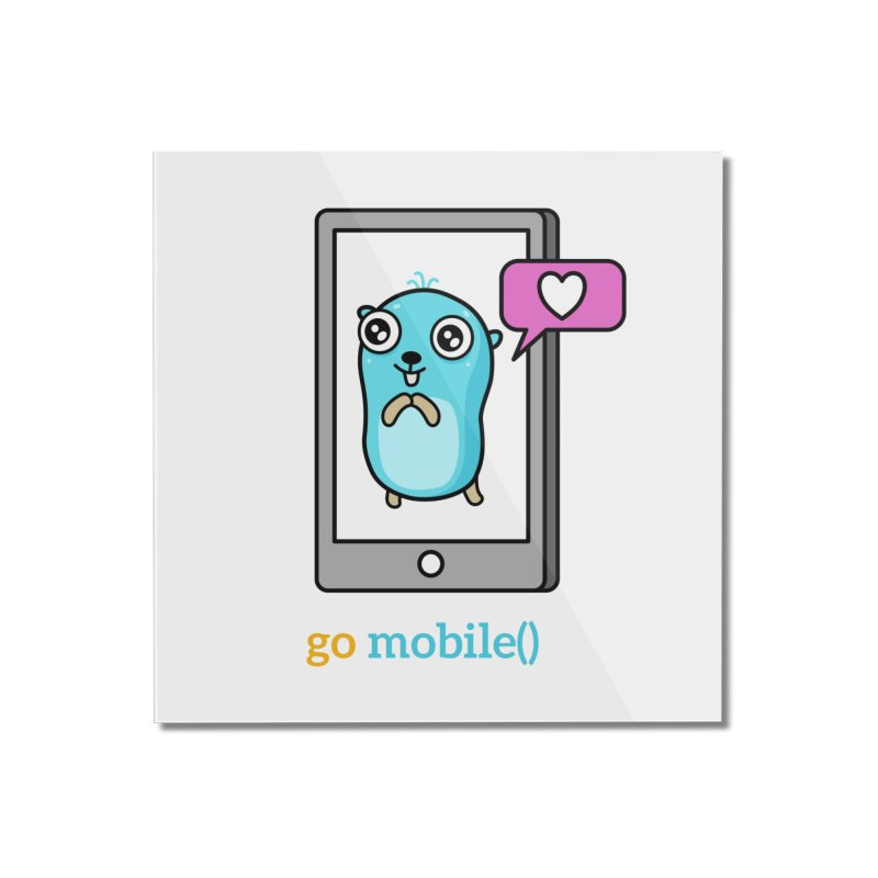go mobile() Home Mounted Acrylic Print by Be like a Gopher
