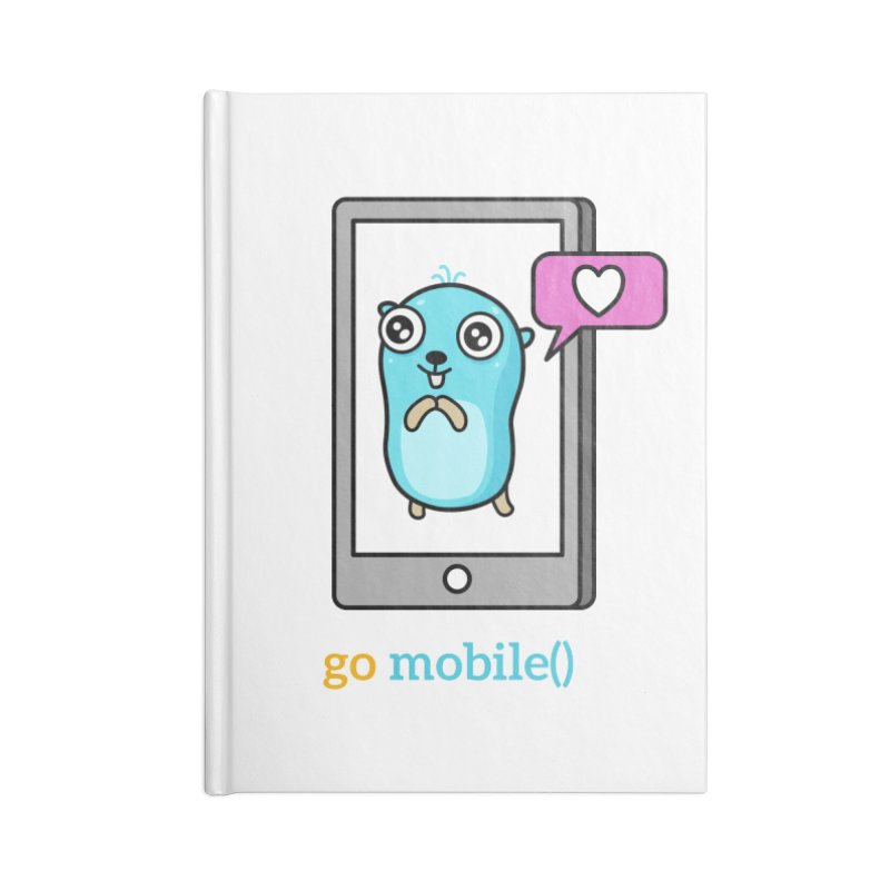 go mobile() Accessories Notebook by Be like a Gopher