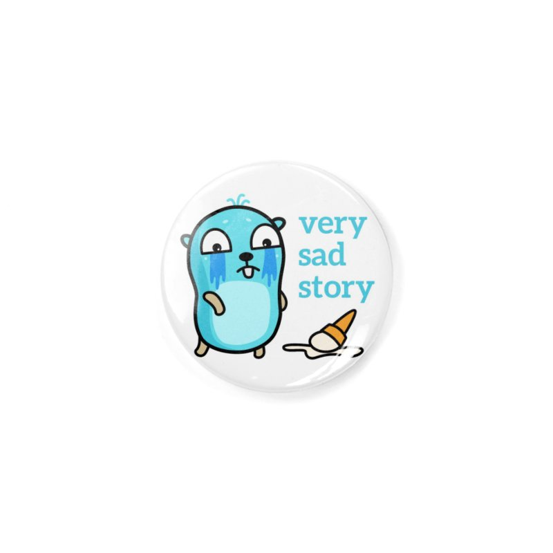 Very sad story Accessories Button by Be like a Gopher