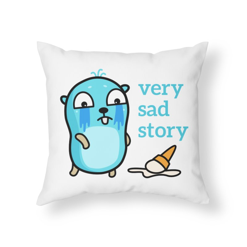Very sad story Home Throw Pillow by Be like a Gopher
