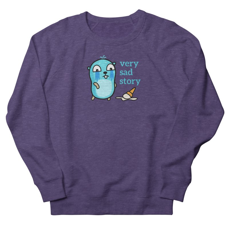 Very sad story Women's Sweatshirt by Be like a Gopher