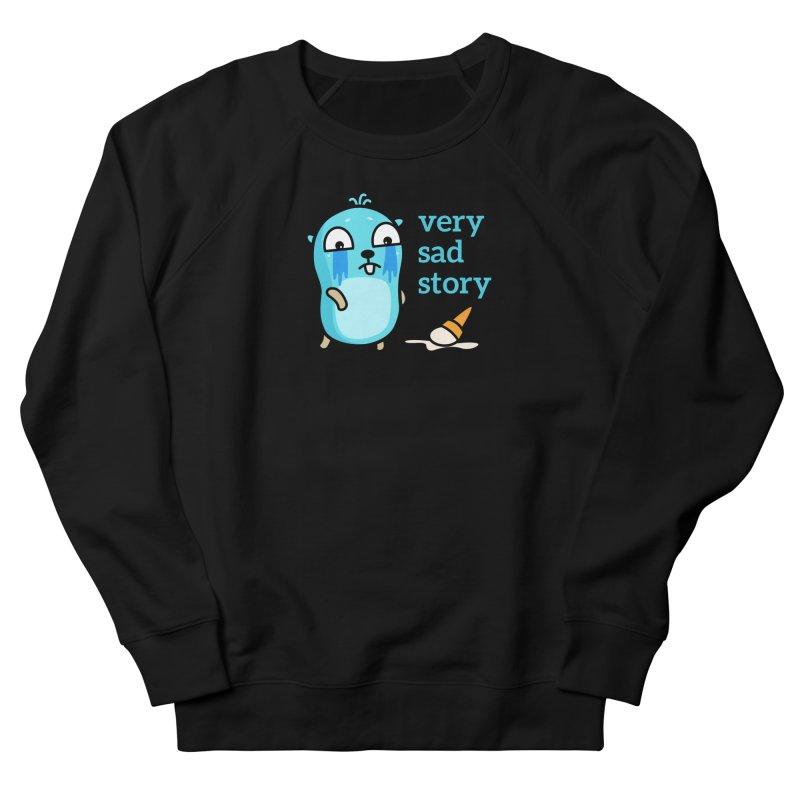 Very sad story Women's Sweatshirt by Be like a Gopher